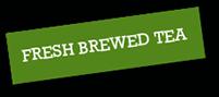 Fresh Brewed Tea